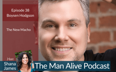 How to be a Mature Man – Boysen Hodgson on Shana James' – Man Alive Podcast