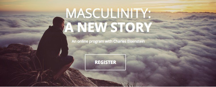 A New Story of Masculinity with Charles Eisenstein